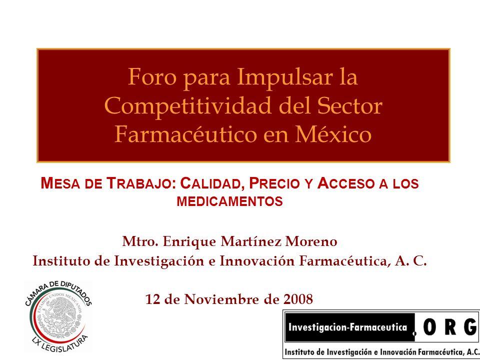 Foro para Impulsar la Competitividad del Sector Farmacéutico en México M ESA DE T RABAJO : C ALIDAD, P RECIO Y A CCESO A LOS MEDICAMENTOS Mtro. Enriqu