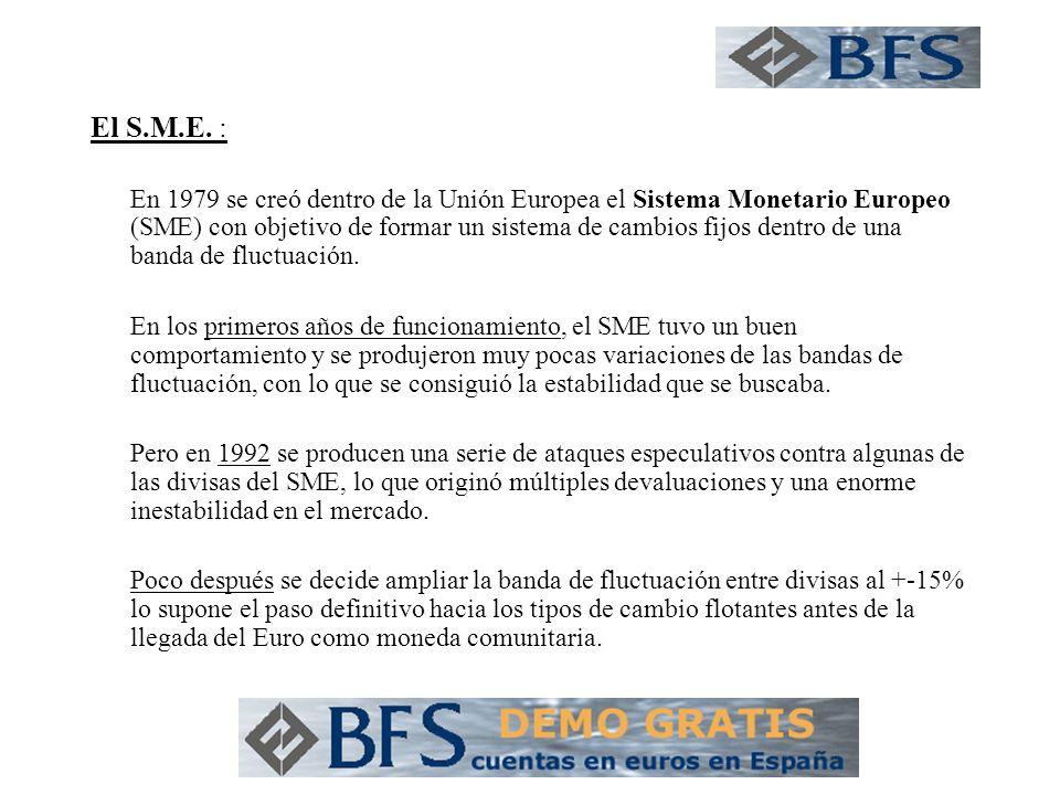El S.M.E. : En 1979 se creó dentro de la Unión Europea el Sistema Monetario Europeo (SME) con objetivo de formar un sistema de cambios fijos dentro de