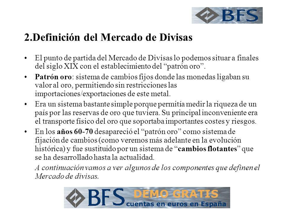 2.Definición del Mercado de Divisas El punto de partida del Mercado de Divisas lo podemos situar a finales del siglo XIX con el establecimiento del pa