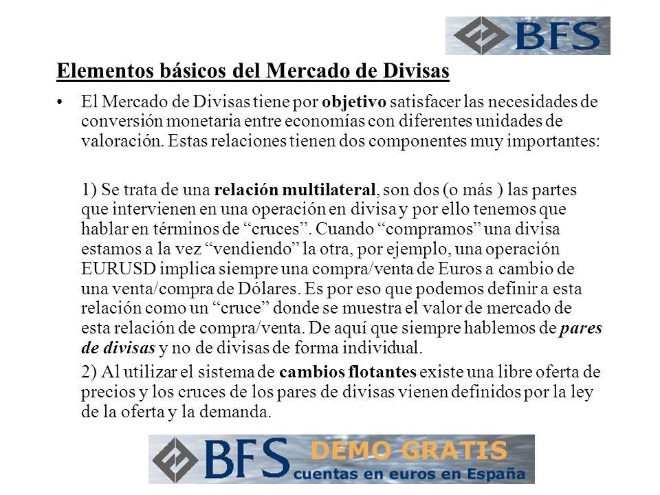 Elementos básicos del Mercado de Divisas El Mercado de Divisas tiene por objetivo satisfacer las necesidades de conversión monetaria entre economías c