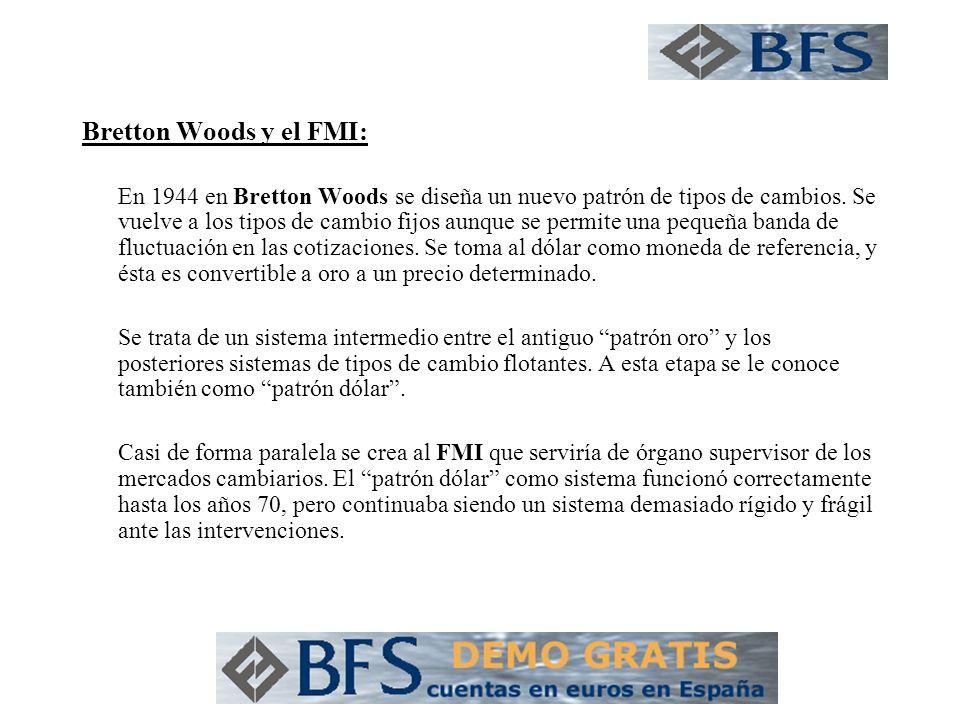 Bretton Woods y el FMI: En 1944 en Bretton Woods se diseña un nuevo patrón de tipos de cambios. Se vuelve a los tipos de cambio fijos aunque se permit