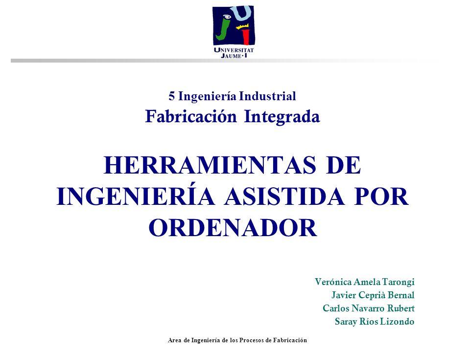 Area de Ingeniería de los Procesos de Fabricación Herramientas comerciales existentes en el mercado n Pro/MECHANICA –Estudio del comportamiento mecánico de diseños.