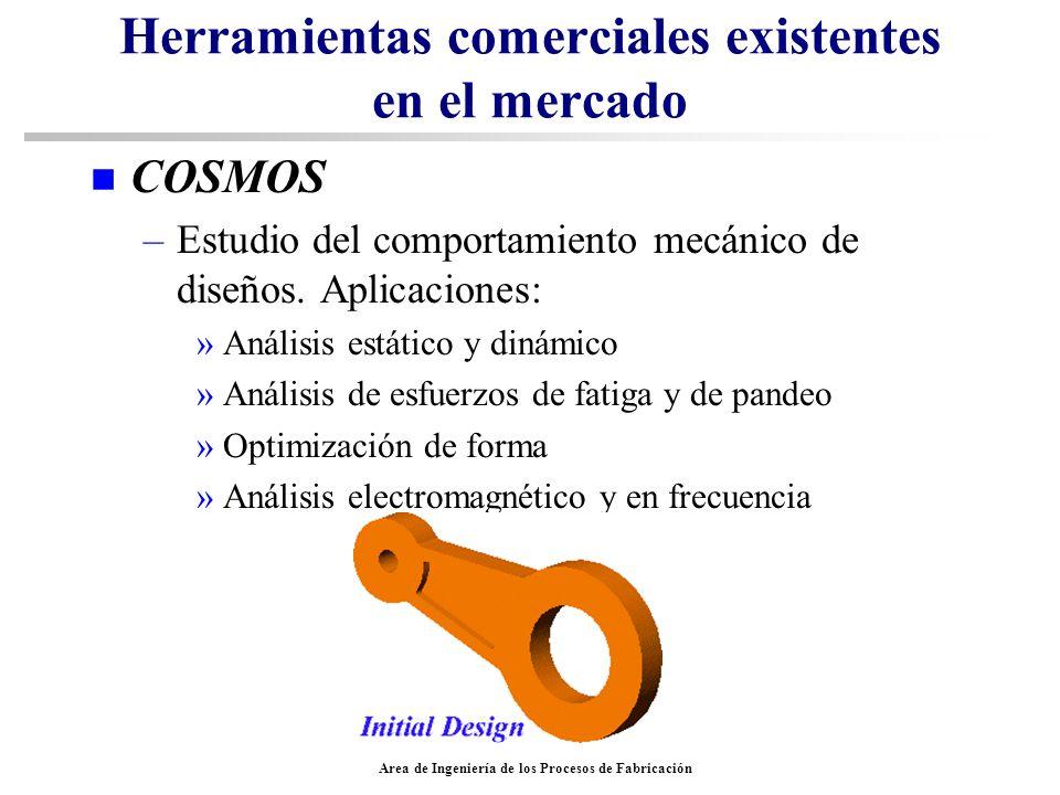 Area de Ingeniería de los Procesos de Fabricación Herramientas comerciales existentes en el mercado n COSMOS –Estudio del comportamiento mecánico de d