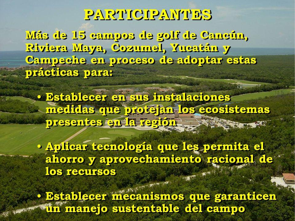 Más de 15 campos de golf de Cancún, Riviera Maya, Cozumel, Yucatán y Campeche en proceso de adoptar estas prácticas para: Establecer en sus instalacio