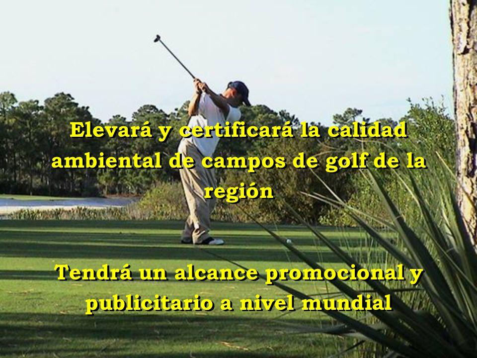 Elevará y certificará la calidad ambiental de campos de golf de la región Tendrá un alcance promocional y publicitario a nivel mundial Elevará y certi