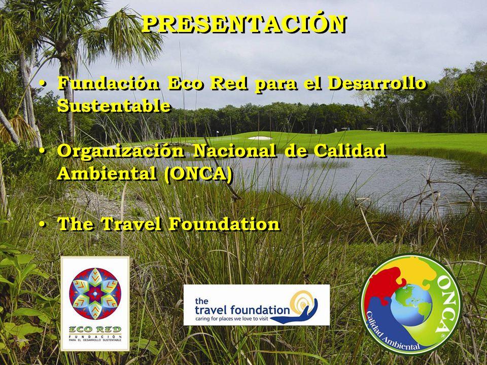 PRESENTACIÓN Fundación Eco Red para el Desarrollo Sustentable Organización Nacional de Calidad Ambiental (ONCA) The Travel Foundation