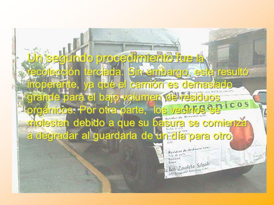 Un segundo procedimiento fue la recolección terciada. Sin embargo, este resultó inoperante, ya que el camión es demasiado grande para el bajo volumen