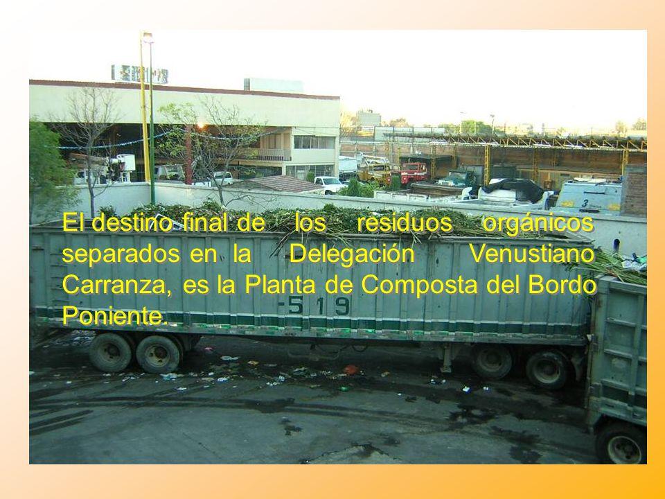 El destino final de los residuos orgánicos separados en la Delegación Venustiano Carranza, es la Planta de Composta del Bordo Poniente.