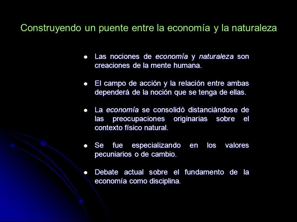 Construyendo un puente entre la economía y la naturaleza Las nociones de economía y naturaleza son creaciones de la mente humana. Las nociones de econ