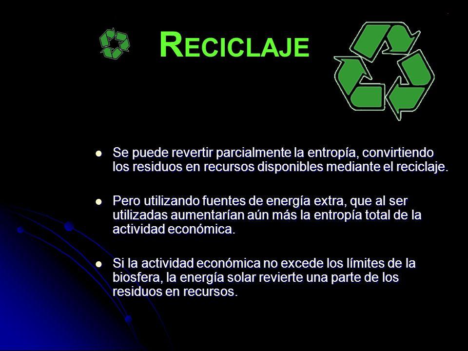 R ECICLAJE Se puede revertir parcialmente la entropía, convirtiendo los residuos en recursos disponibles mediante el reciclaje. Se puede revertir parc