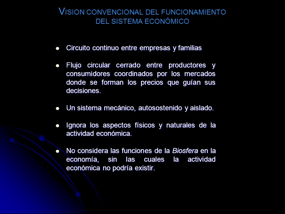 La economía neoclásica o convencional Mercado de bienes y servicios Mercado de factores de producción EmpresasFamilias La economía como sistema cerrado