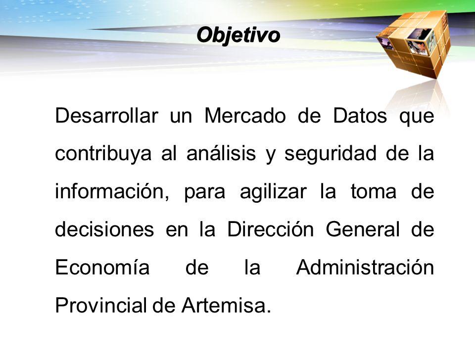 Objetivo Desarrollar un Mercado de Datos que contribuya al análisis y seguridad de la información, para agilizar la toma de decisiones en la Dirección