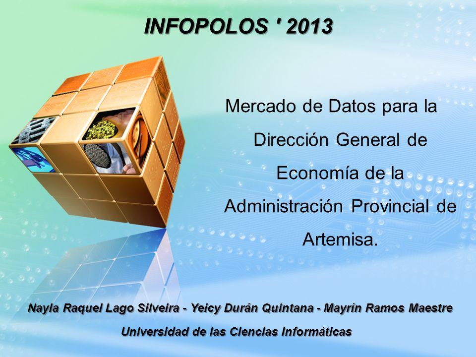 Nayla Raquel Lago Silveira - Yeicy Durán Quintana - Mayrín Ramos Maestre Universidad de las Ciencias Informáticas INFOPOLOS ' 2013 Mercado de Datos pa