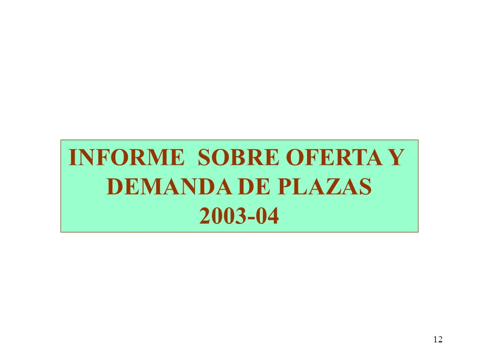 12 INFORME SOBRE OFERTA Y DEMANDA DE PLAZAS 2003-04