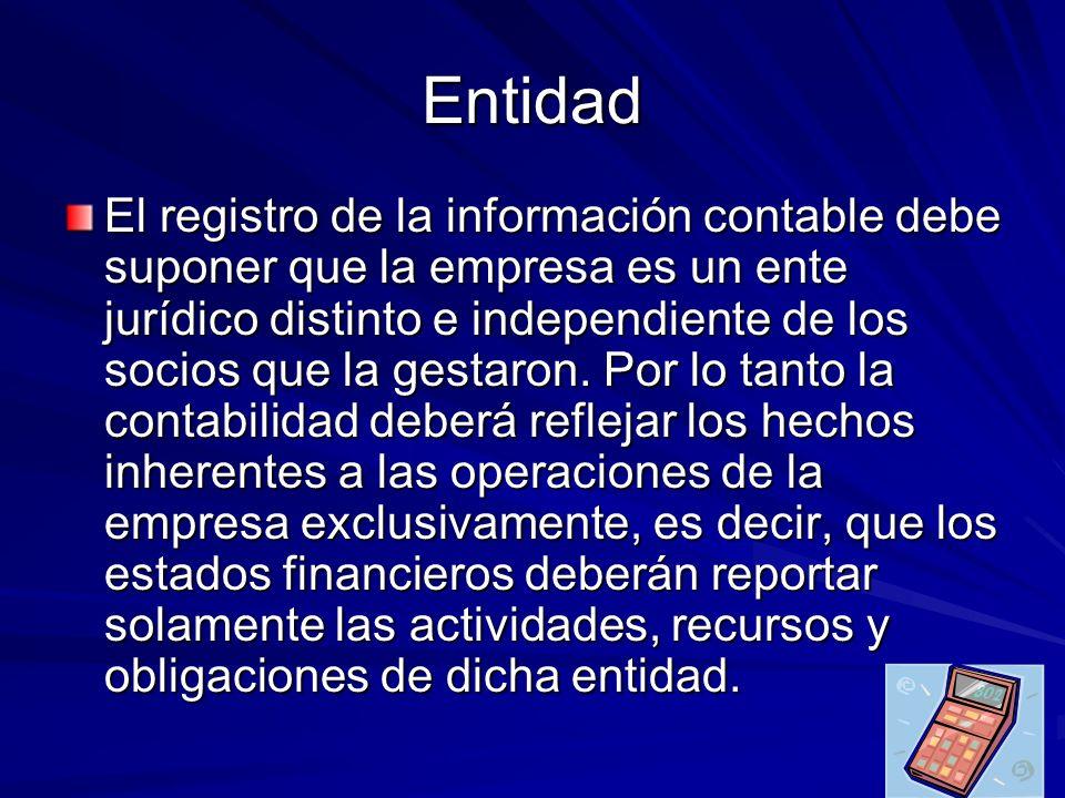 Entidad El registro de la información contable debe suponer que la empresa es un ente jurídico distinto e independiente de los socios que la gestaron.