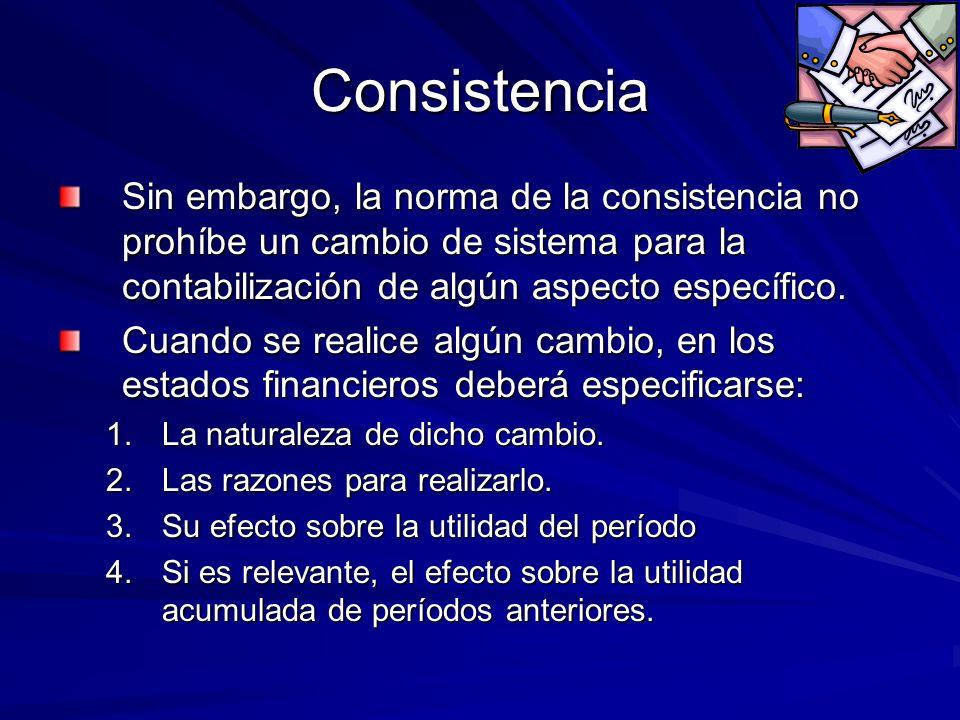 Consistencia Sin embargo, la norma de la consistencia no prohíbe un cambio de sistema para la contabilización de algún aspecto específico. Cuando se r