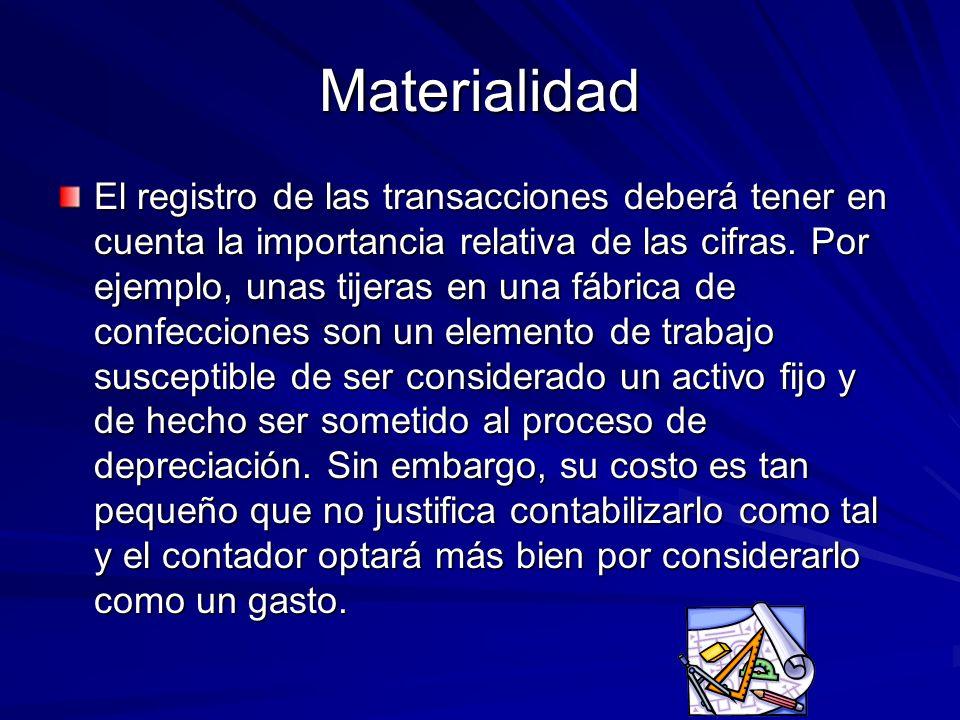 Materialidad El registro de las transacciones deberá tener en cuenta la importancia relativa de las cifras. Por ejemplo, unas tijeras en una fábrica d
