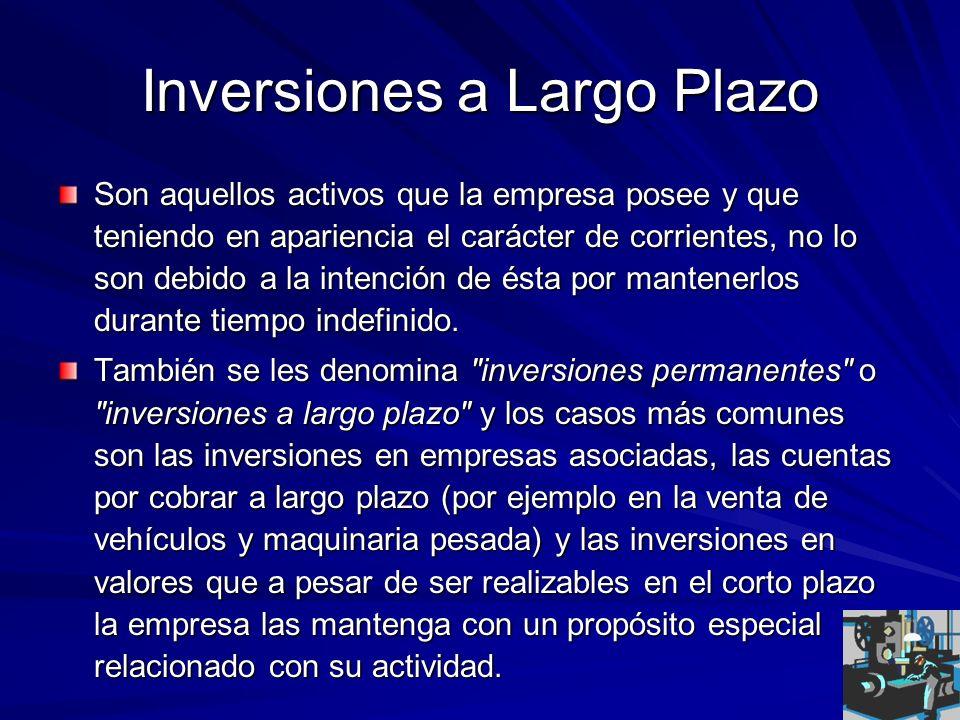 Inversiones a Largo Plazo Son aquellos activos que la empresa posee y que teniendo en apariencia el carácter de corrientes, no lo son debido a la inte