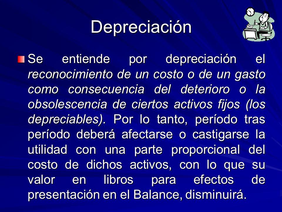 Depreciación Se entiende por depreciación el reconocimiento de un costo o de un gasto como consecuencia del deterioro o la obsolescencia de ciertos ac