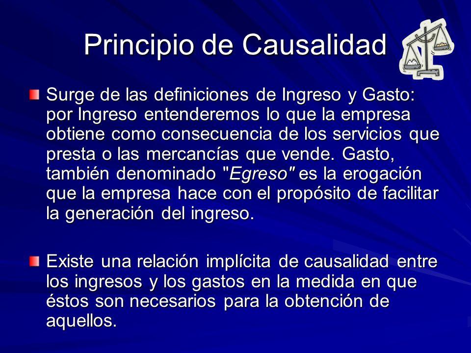 Principio de Causalidad Surge de las definiciones de Ingreso y Gasto: por Ingreso entenderemos lo que la empresa obtiene como consecuencia de los serv
