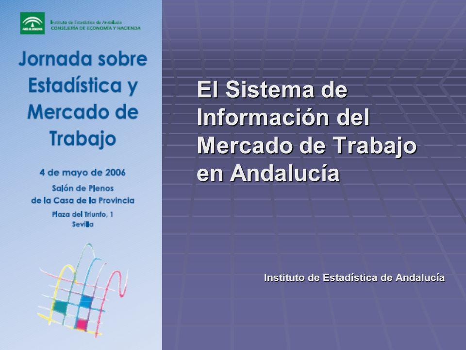 El Sistema de Información del Mercado de Trabajo en Andalucía Instituto de Estadística de Andalucía