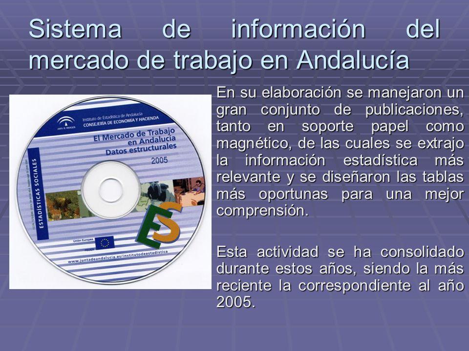 Sistema de información del mercado de trabajo en Andalucía En su elaboración se manejaron un gran conjunto de publicaciones, tanto en soporte papel co