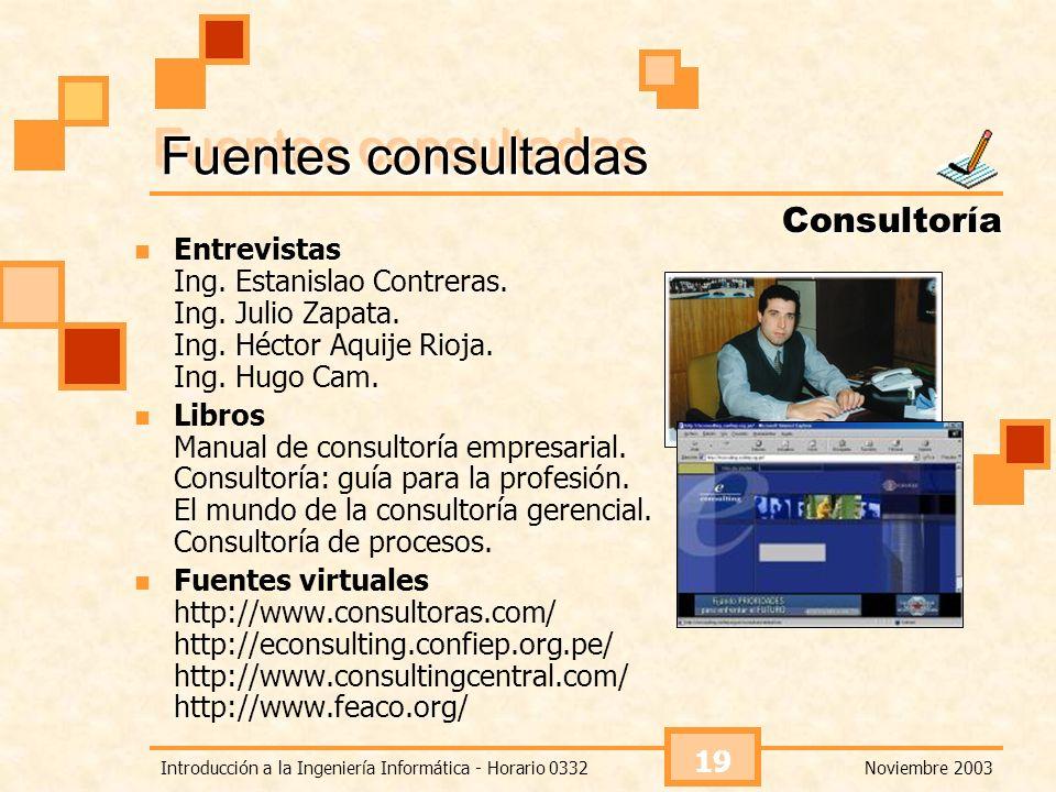 Noviembre 2003Introducción a la Ingeniería Informática - Horario 0332 19 Fuentes consultadas Entrevistas Ing. Estanislao Contreras. Ing. Julio Zapata.