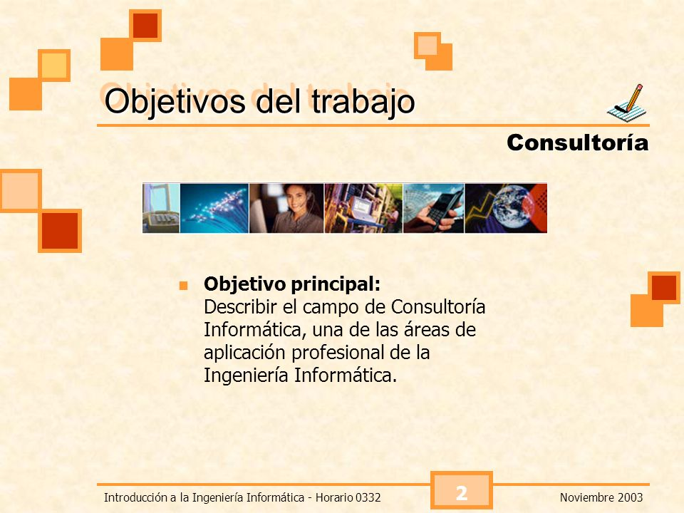 Noviembre 2003Introducción a la Ingeniería Informática - Horario 0332 13 Conocimientos requeridos Como consultor propiamente dicho: Elevado conocimiento de su especialidad en consultoría.