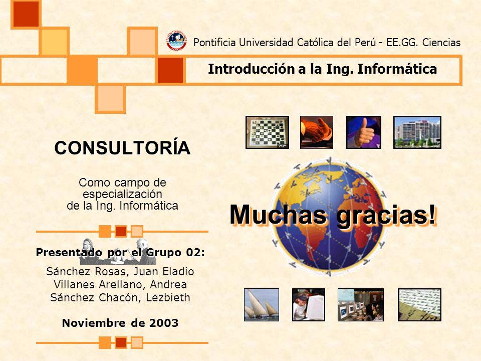 Muchas gracias! CONSULTORÍA Como campo de especialización de la Ing. Informática Presentado por el Grupo 02: Sánchez Rosas, Juan Eladio Villanes Arell