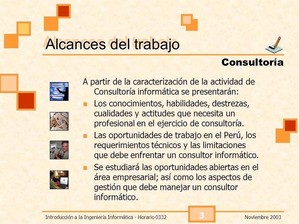 Noviembre 2003Introducción a la Ingeniería Informática - Horario 0332 14 Conocimientos requeridos Como consultor infomático: Ofimática.