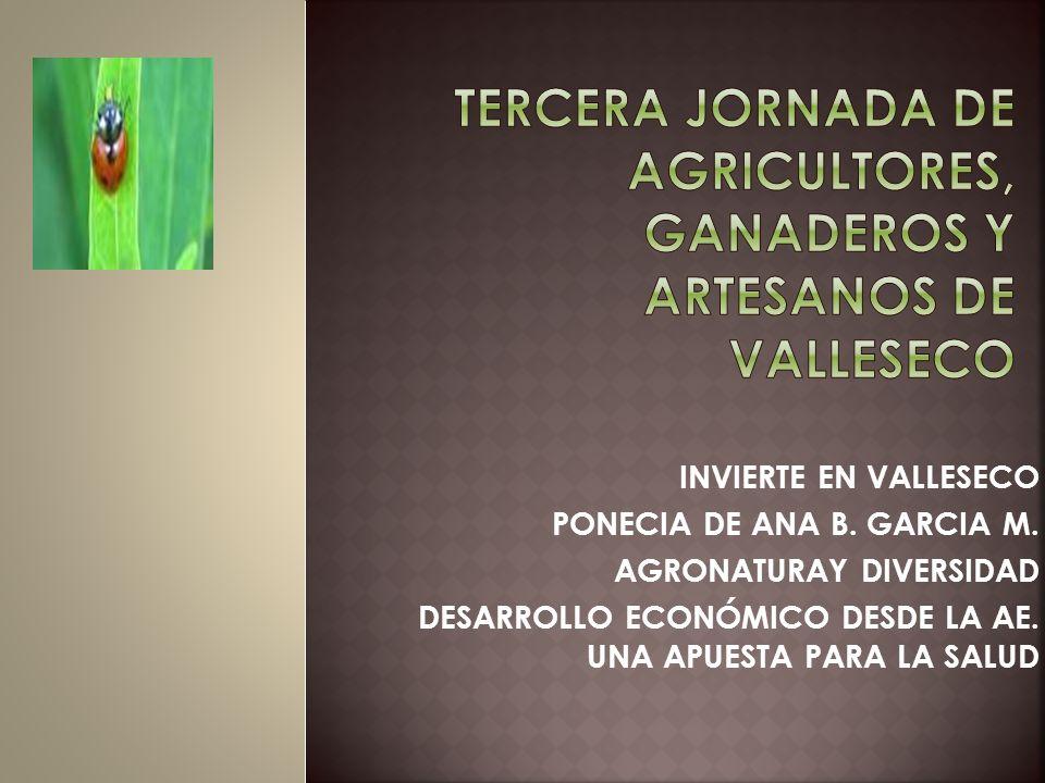 INVIERTE EN VALLESECO PONECIA DE ANA B. GARCIA M. AGRONATURAY DIVERSIDAD DESARROLLO ECONÓMICO DESDE LA AE. UNA APUESTA PARA LA SALUD
