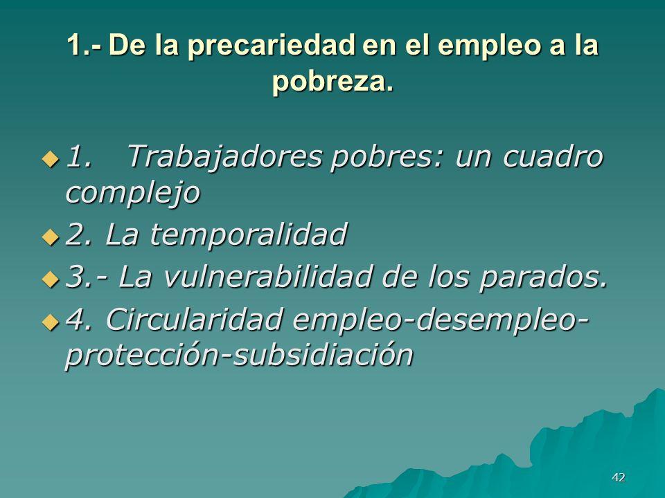 42 1.- De la precariedad en el empleo a la pobreza.