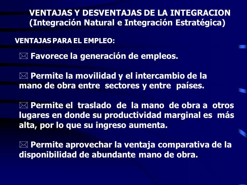 VENTAJAS Y DESVENTAJAS DE LA INTEGRACION (Integración Natural e Integración Estratégica) DESVENTAJAS EN LO ECONÓMICO: èPuede llegar a suponer una impo