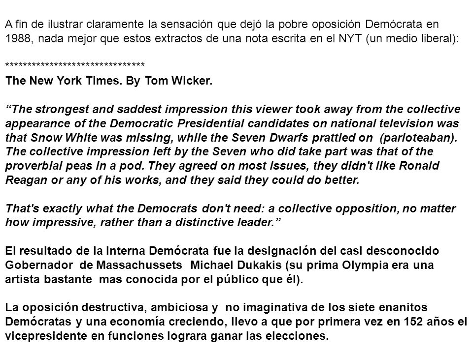 A fin de ilustrar claramente la sensación que dejó la pobre oposición Demócrata en 1988, nada mejor que estos extractos de una nota escrita en el NYT (un medio liberal): ******************************* The New York Times.