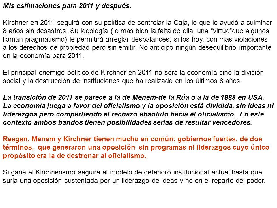 Mis estimaciones para 2011 y después: Kirchner en 2011 seguirá con su política de controlar la Caja, lo que lo ayudó a culminar 8 años sin desastres.