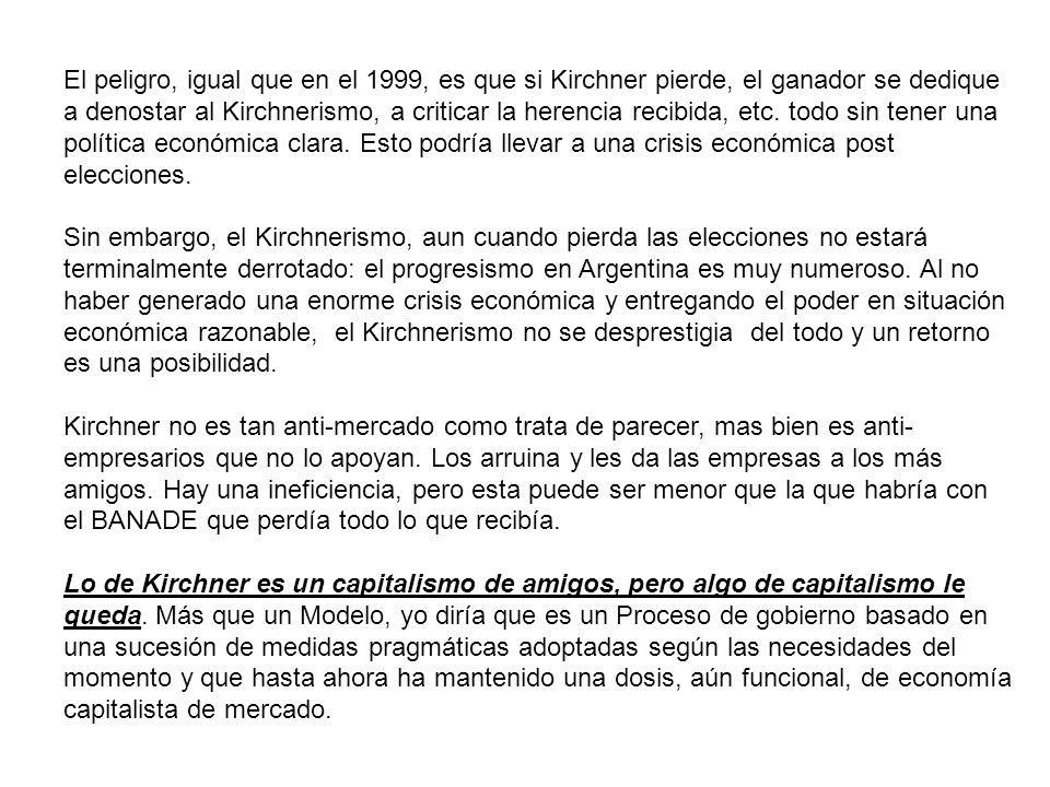 El peligro, igual que en el 1999, es que si Kirchner pierde, el ganador se dedique a denostar al Kirchnerismo, a criticar la herencia recibida, etc.