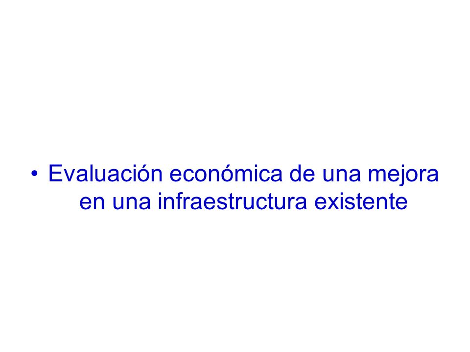 Evaluación económica de una mejora en una infraestructura existente