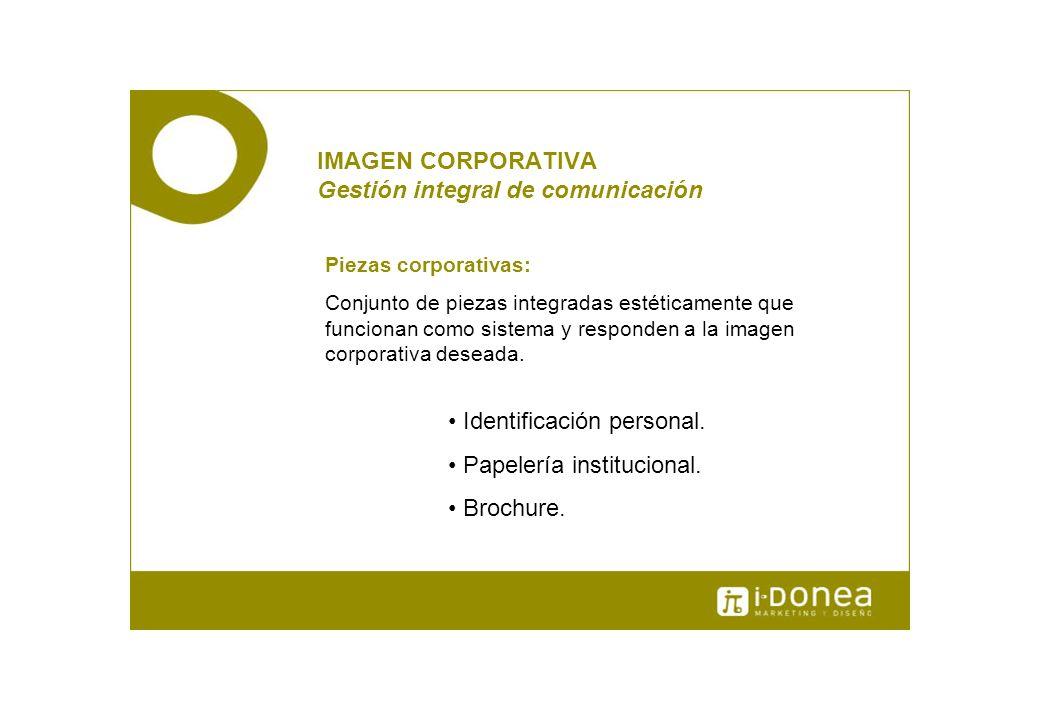 IMAGEN CORPORATIVA Gestión integral de comunicación Piezas corporativas: Conjunto de piezas integradas estéticamente que funcionan como sistema y resp