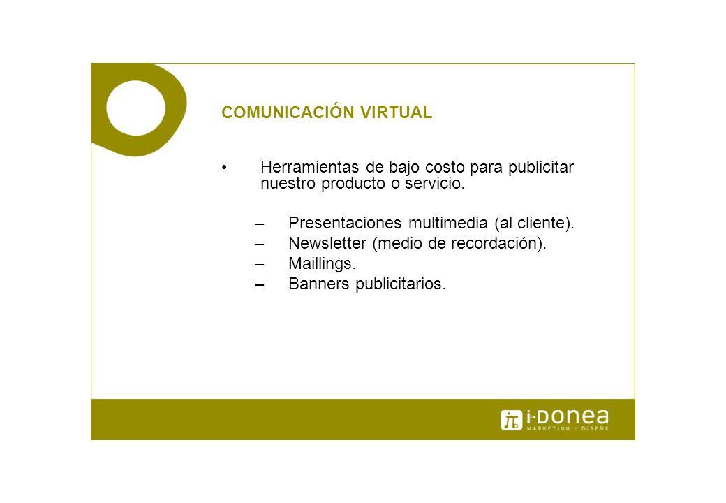 COMUNICACIÓN VIRTUAL Herramientas de bajo costo para publicitar nuestro producto o servicio. –Presentaciones multimedia (al cliente). –Newsletter (med
