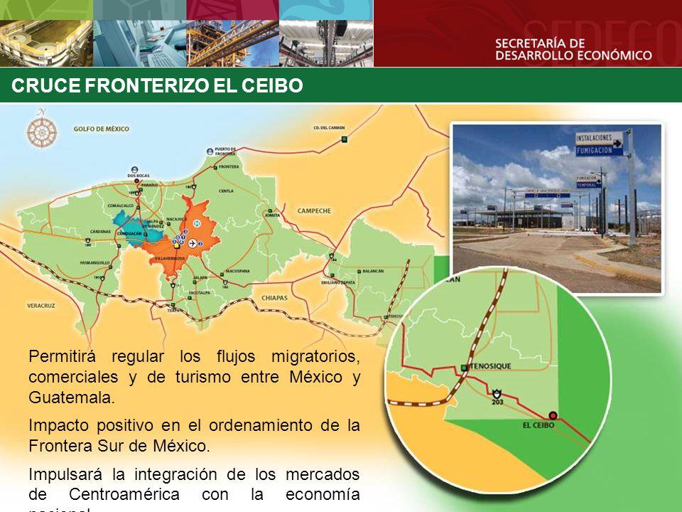 CRUCE FRONTERIZO EL CEIBO Permitirá regular los flujos migratorios, comerciales y de turismo entre México y Guatemala. Impacto positivo en el ordenami