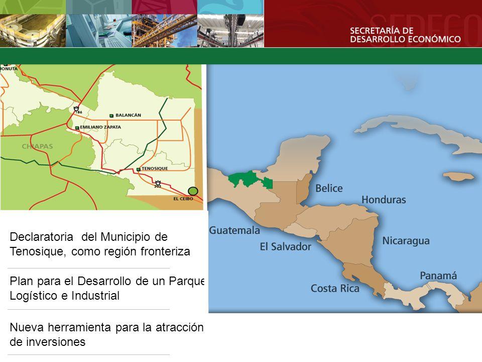 Declaratoria del Municipio de Tenosique, como región fronteriza Plan para el Desarrollo de un Parque Logístico e Industrial Nueva herramienta para la