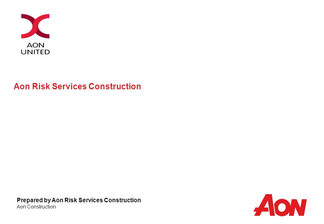 Aon Risk Services Construction Prepared by Aon Risk Services Construction Aon Construction