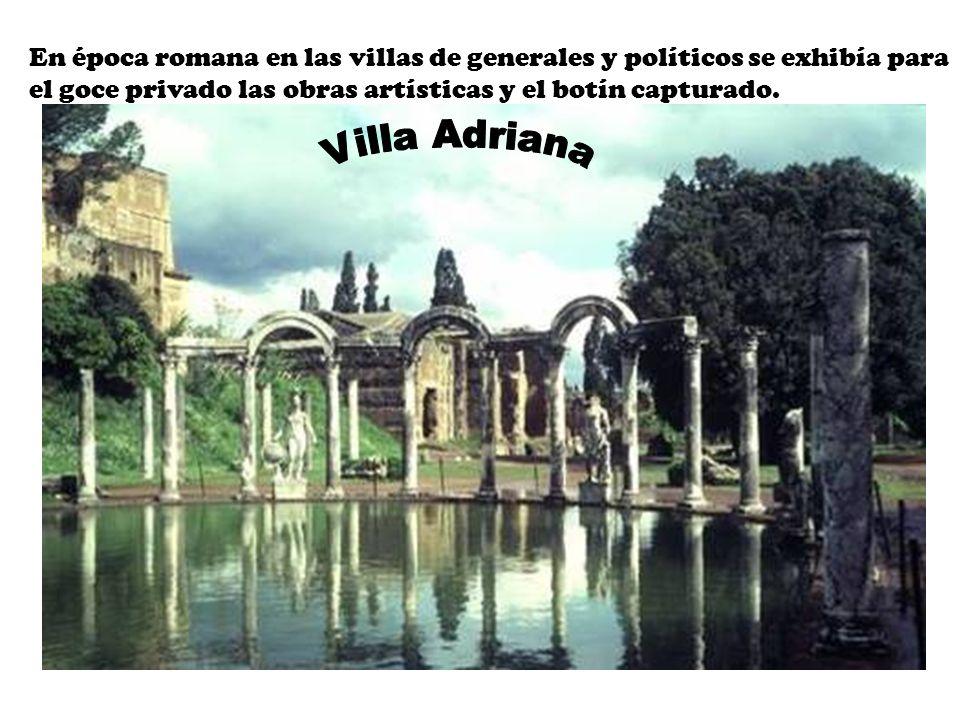 En época romana en las villas de generales y políticos se exhibía para el goce privado las obras artísticas y el botín capturado.