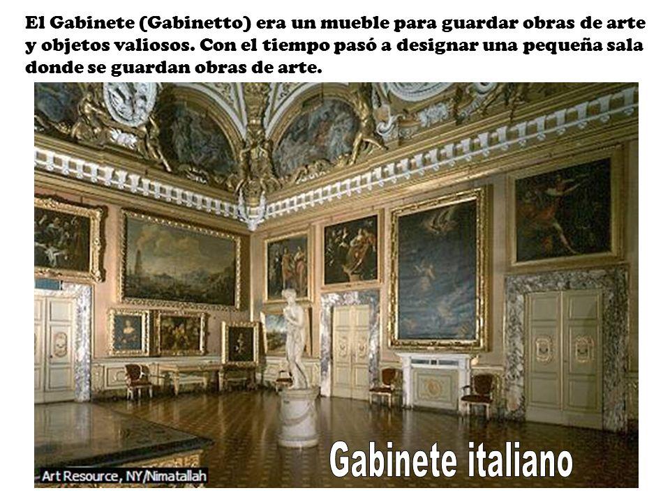 El Gabinete (Gabinetto) era un mueble para guardar obras de arte y objetos valiosos.