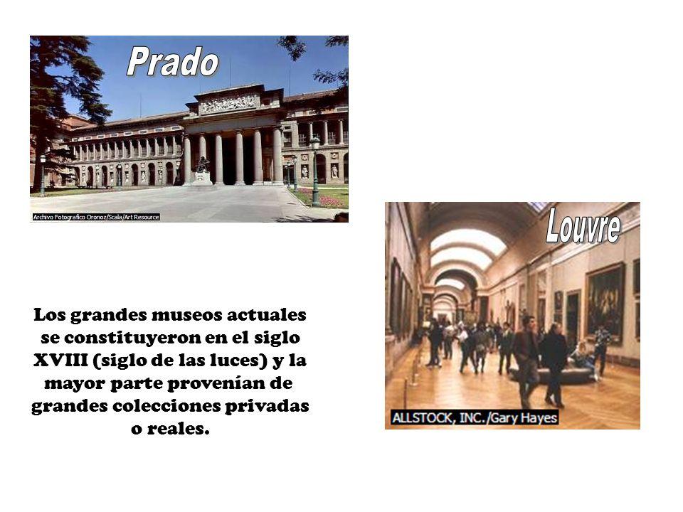 Los grandes museos actuales se constituyeron en el siglo XVIII (siglo de las luces) y la mayor parte provenían de grandes colecciones privadas o reales.