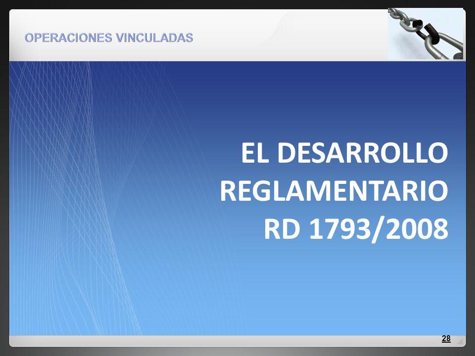 EL DESARROLLO REGLAMENTARIO RD 1793/2008 28