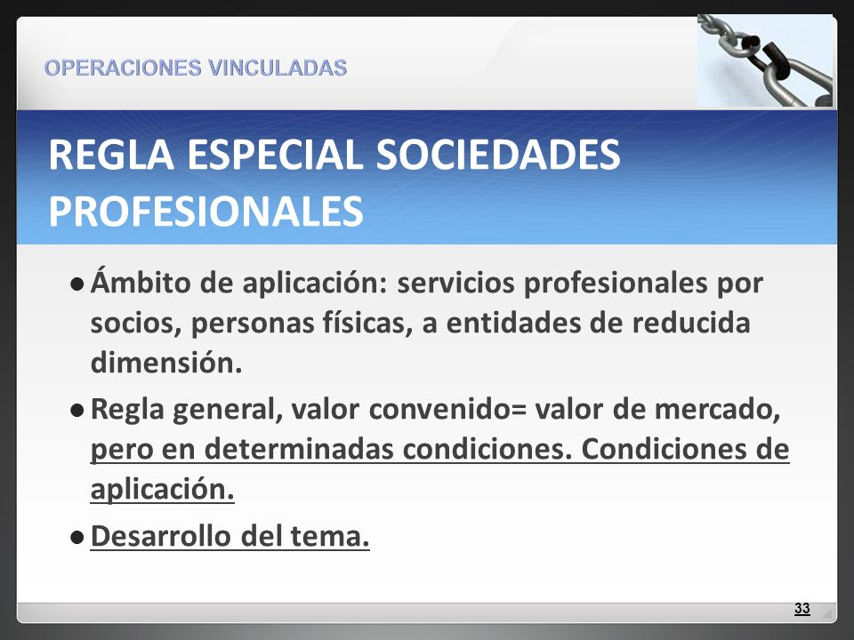 REGLA ESPECIAL SOCIEDADES PROFESIONALES Ámbito de aplicación: servicios profesionales por socios, personas físicas, a entidades de reducida dimensión.