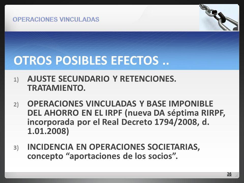 OTROS POSIBLES EFECTOS.. 1) AJUSTE SECUNDARIO Y RETENCIONES. TRATAMIENTO. 2) OPERACIONES VINCULADAS Y BASE IMPONIBLE DEL AHORRO EN EL IRPF (nueva DA s