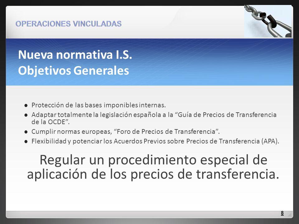 Nueva normativa I.S. Objetivos Generales Protección de las bases imponibles internas. Adaptar totalmente la legislación española a la Guía de Precios