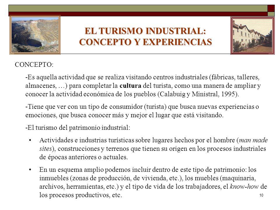 10 EL TURISMO INDUSTRIAL: CONCEPTO Y EXPERIENCIAS CONCEPTO: -Es aquella actividad que se realiza visitando centros industriales (fábricas, talleres, a